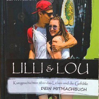 ISBN 978-3-9820182-0-1 Lilli & Lou Kurzgeschichten über das Leben und die Gefühle Dein Mitmachbuch