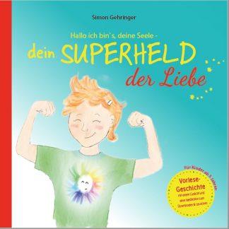 ISBN 978-3-9820182-7-0 Hallo ich bin`s, deine Seele - dein SUPERHELD der Liebe vom Autor Simon Gehringer aus dem Herz ♥ Projekt VERLAG